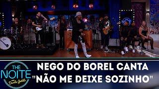Nego do Borel canta Não Me Deixe Sozinho | The Noite (17/09/18)