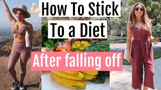 How To Stick To A Diet After Falling Off // Get Motivated to lose weight!
