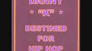 Danny K AE Destined For Hip Hop