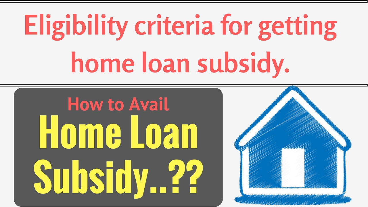 How to Avail Home Loan Subsidy..?? Eligibility criteria for getting home loan subsidy. - YouTube