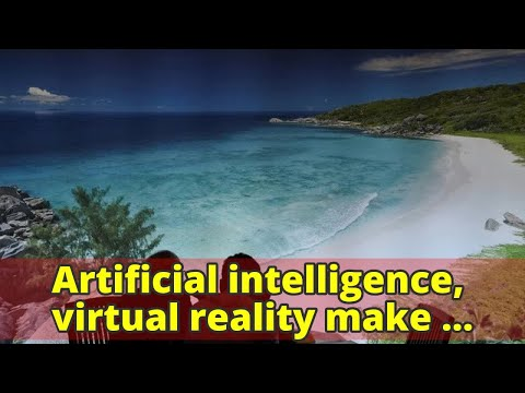 Artificial intelligence, virtual reality make inroads in tourism sector