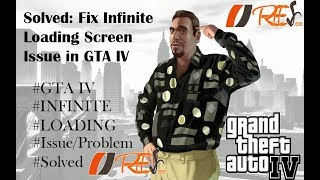 Solved: Fix Infinite Loading Screen in GTA IV by Simple Trick