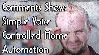 Comments Show: Simple Voice Controlled Home Automation