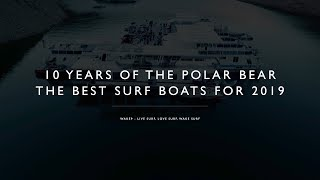 The Best Surf Boats for model Year 2019 - The 10th Annual Polar Bear - 4K