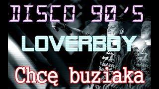LOVERBOY - Chcę buziaka (Disco 90's Remix)