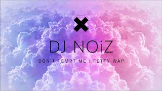 DJ NOiZ - DON'T TEMPT ME X FETTY WAP
