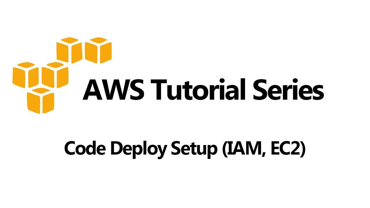 Code Deploy Setup (IAM, EC2)