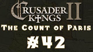 Let's Play: Crusader Kings II -- The Count of Paris -- Ep 42