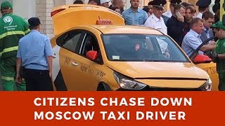 Citizens chase down taxi driver who crashed into 6 pedestrians in Moscow