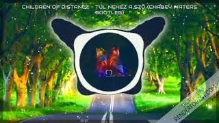 Children Of Distance - Tul nehez a szo (Chabey Waters Bootleg)