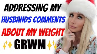 CHATTY GRWM & ADDRESSING COMMENTS ABOUT MY WEIGHT