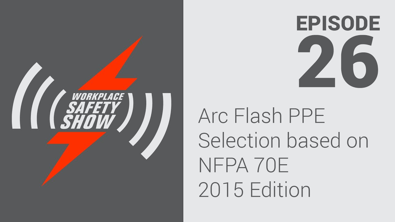 Arc Flash Ppe Selection Based On Nfpa 70e 2017 Edition Ep 26 Workplace Safety Show You