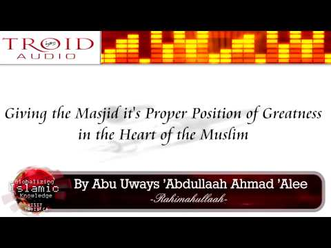 Giving The Masjid Its Proper Position Of Greatness In The Heart Of The Muslim
