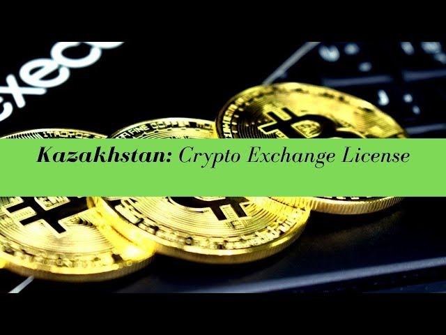 Kazakhstan Crypto Exchange License -  (UPDATED FOR 2020)