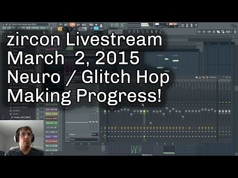 zircon Music Production Livestream - March 2, 2015 - Glitch Hop Progress