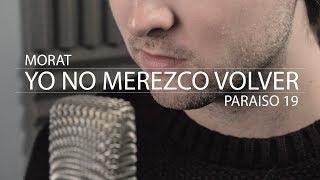 Morat - Yo No Merezco Volver  Paraíso 19