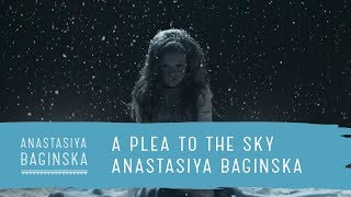 Смотреть клип Anastasiya Baginska - A Plea To The Sky