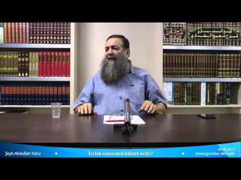 Tesbih namazının hükmü nedir ? / Şeyh Abdullah Yolcu