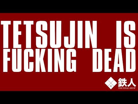 TETSUJIN IS DEAD: THE FINAL TETSUJIN // 22.11.19