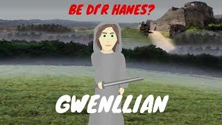 Gwenllian - Be di'r hanes?