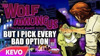 Wolf Among Us but I pick every bad option