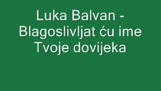 Duhovna Glazba: Luka Balvan - Blagoslivljat ću ime Tvoje dovijeka