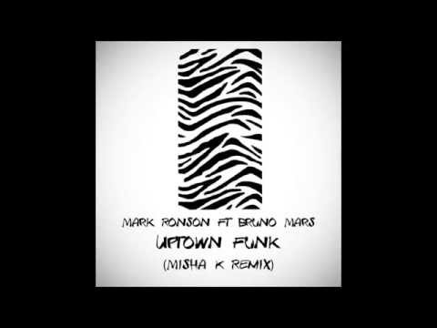 Mark Ronson ft Bruno Mars - Uptown Funk Misha K Remix