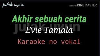 Akhir sebuah cerita - karaoke no vokal - Evie tamala