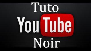 Tuto - Comment mettre son Youtube en noir (Google Chrome)