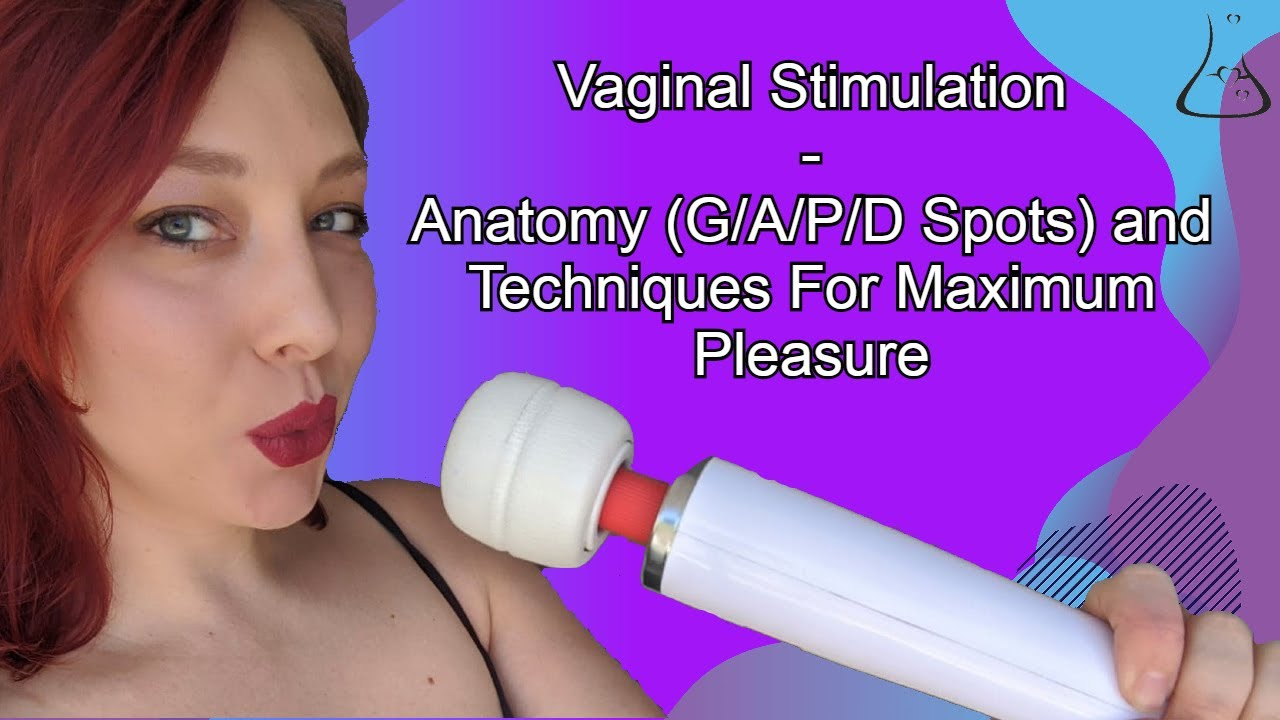 Vaginal Stimulation - Anatomy (G/A/P/D spots) and Techniques for Maximum Pleasure