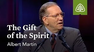 Albert Martin: The Gift of the Spirit