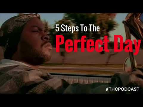 THC Podcast: 5 Steps To The Perfect Day