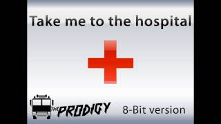 Take me to the hospital - The Prodigy (8-bit Remix!)
