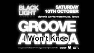 Groove Armada - I Won't Kneel [New Tune][Black Light]