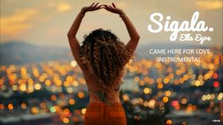 Sigala & Ella Eyre - Came Here For Love (Instrumental)