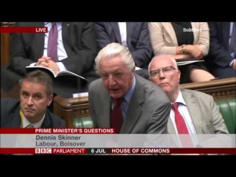Dennis Skinner 06.07.2016 Prime Ministers Questions.