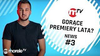 Gorące premiery lata? | moreleTV news #3