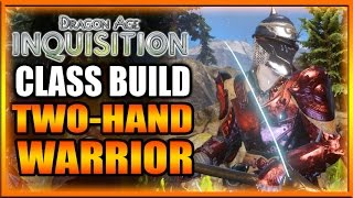 Dragon Age Inquisition - Class Build - Two-Hand Warrior Guide