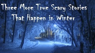 3 More Scary True Stories that Happen in Winter