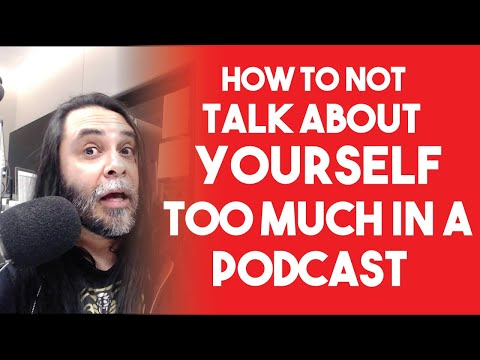 How To Not Talk About Yourself Too Much In A Podcast