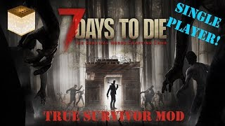 7 Days To Die Alpha 15 - TRUE SURVIVOR MOD Lets Play - E1 - Good To Be Back!