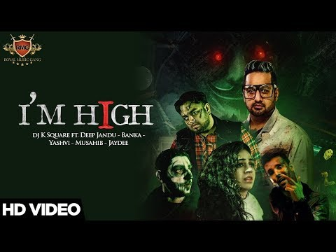 I'M HIGH (Official Video) Dj K Square ft. Deep Jandu | Yashvi | Banka | Musahib | Jaydee | RMG