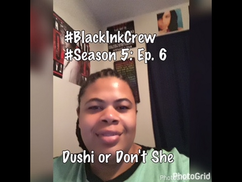 (REVIEW) Black Ink Crew | Season 5: Ep. 6 | Dushi or Don't She (RECAP)