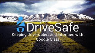 DriveSafe - Keeping Drivers Alert & Informed with Google Glass