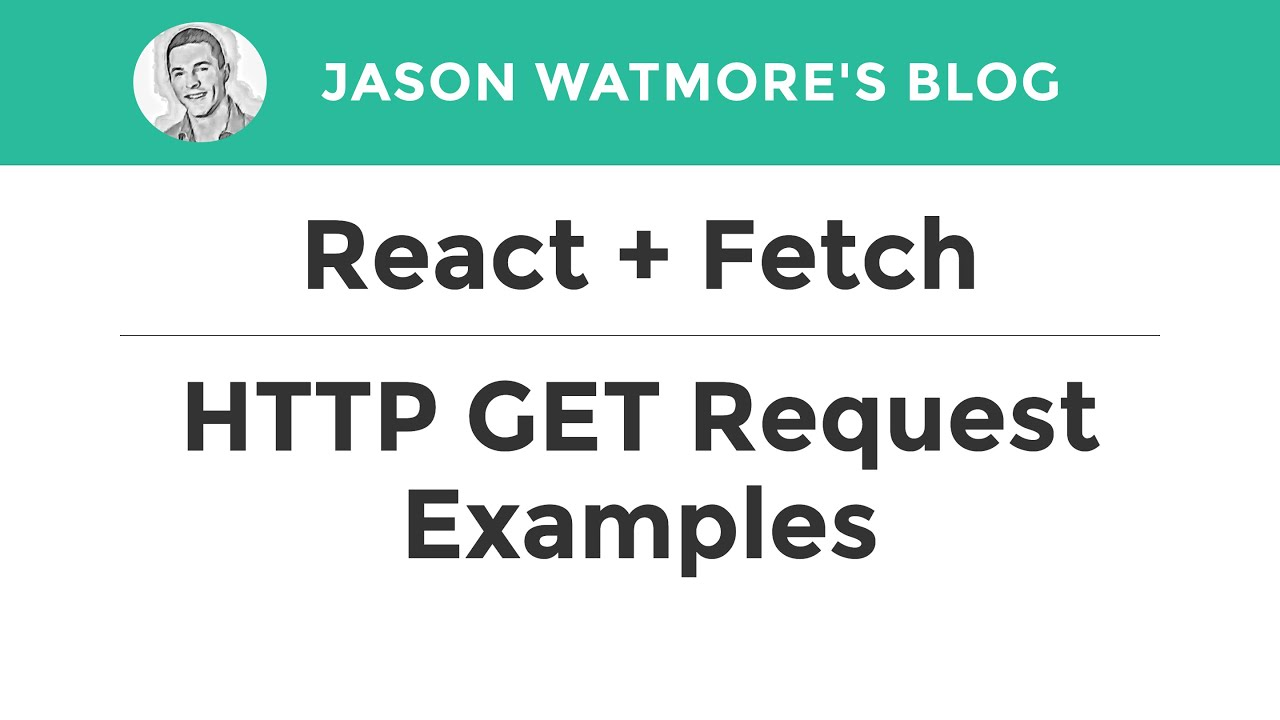 React + Fetch - HTTP GET Request Examples