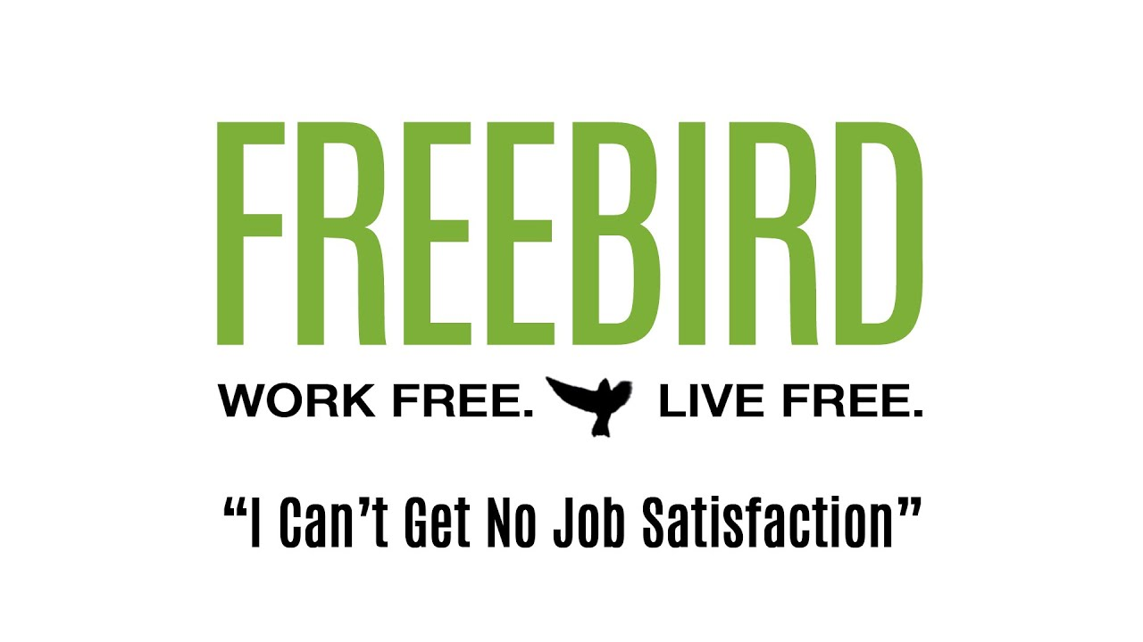 bird i can t get no job satisfaction bird i can t get no job satisfaction