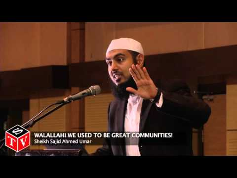 Wallahi We Used To Be Great Communities! - Sheikh Sajid Ahmed Umar