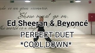 COOL DOWN ZUMBA / Ed Sheeran & Beyoncé - Perfect Duet