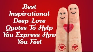 Best Inspirational Deep Love Quotes To Help You Express How You Feel by Purniya
