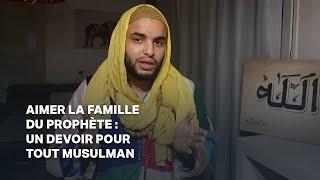 Aimer la famille du Prophète ﷺ : un devoir pour tout musulman